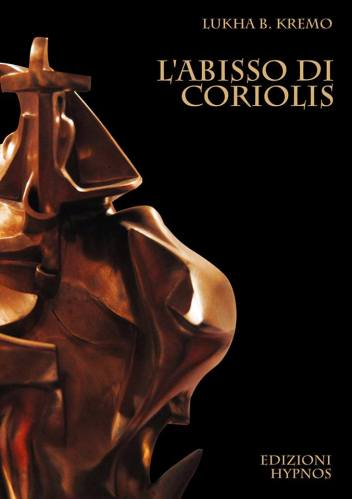 L'abissio di Coriolis di Lukha B. Kremo
